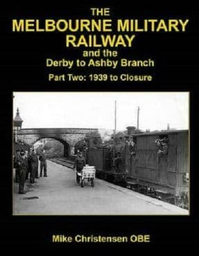 THE MELBOURNE MILITARY RAILWAY & DERBY TO ASHBY BRANCH Pt2 9781911038795